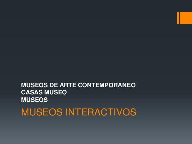 MUSEOS INTERACTIVOS MUSEOS DE ARTE CONTEMPORANEO CASAS MUSEO MUSEOS