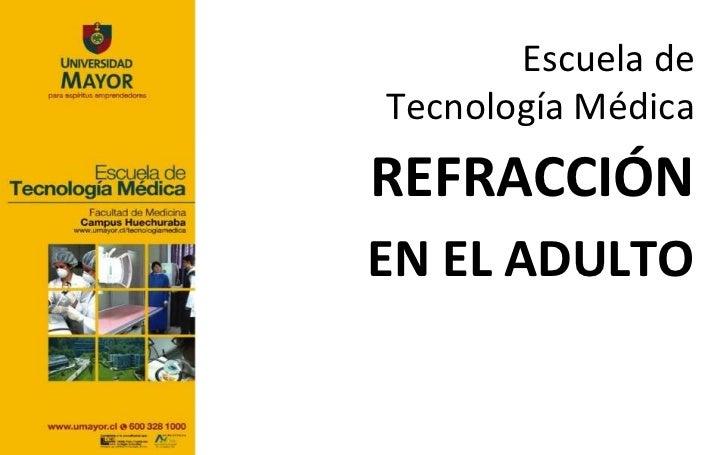 Escuela deTecnología MédicaREFRACCIÓNEN EL ADULTO