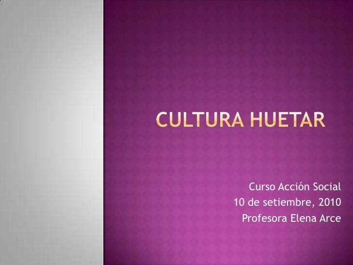 Cultura Huetar<br />Curso Acción Social<br />10 de setiembre, 2010<br />Profesora Elena Arce<br />