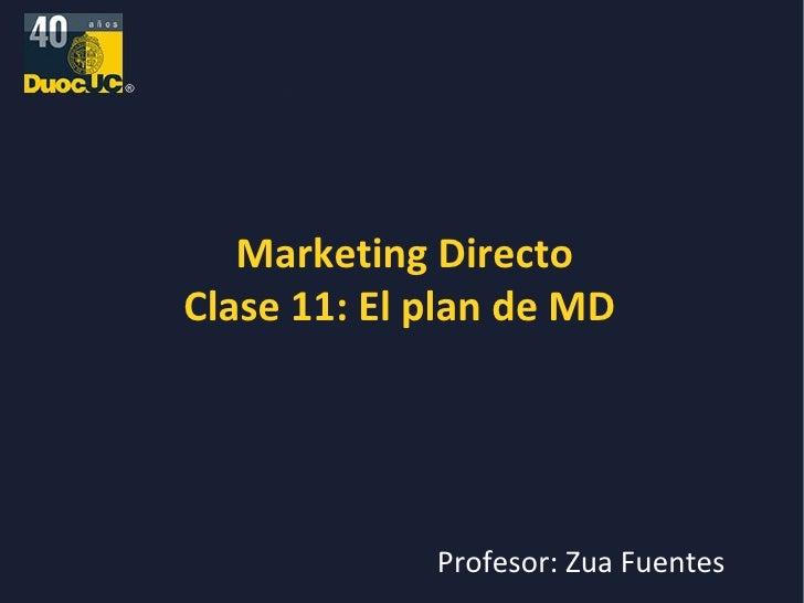 Marketing Directo Clase 11: El plan de MD  Profesor: Zua Fuentes