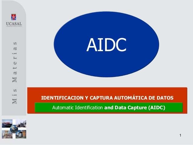 AIDCIDENTIFICACION Y CAPTURA AUTOMÁTICA DE DATOS   Automatic Identification and Data Capture (AIDC)                       ...