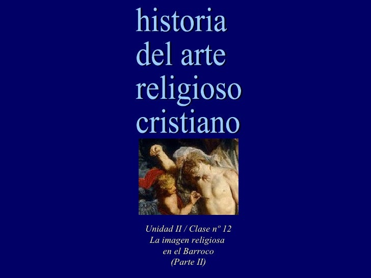 historia del arte religioso cristiano Unidad II / Clase nº 12 La imagen religiosa  en el Barroco (Parte II)