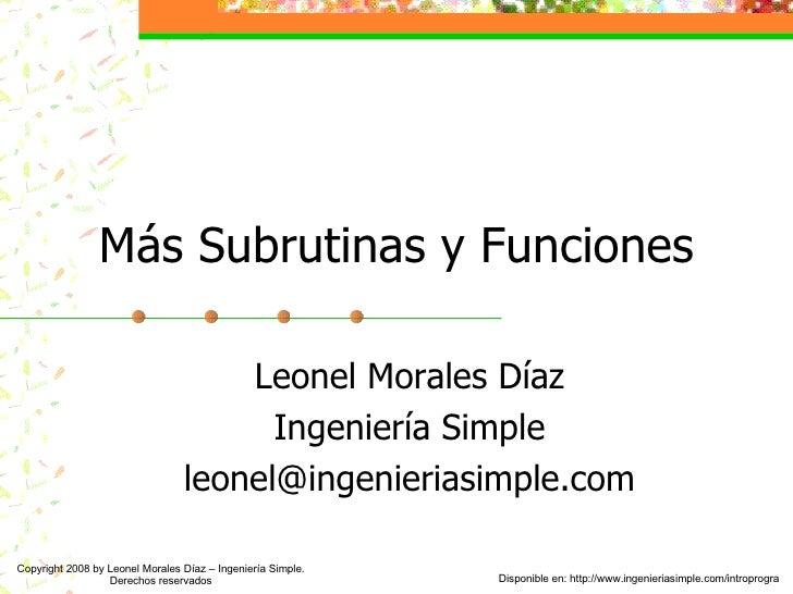 Más Subrutinas y Funciones Leonel Morales Díaz Ingeniería Simple [email_address] Disponible en: http://www.ingenieriasimpl...