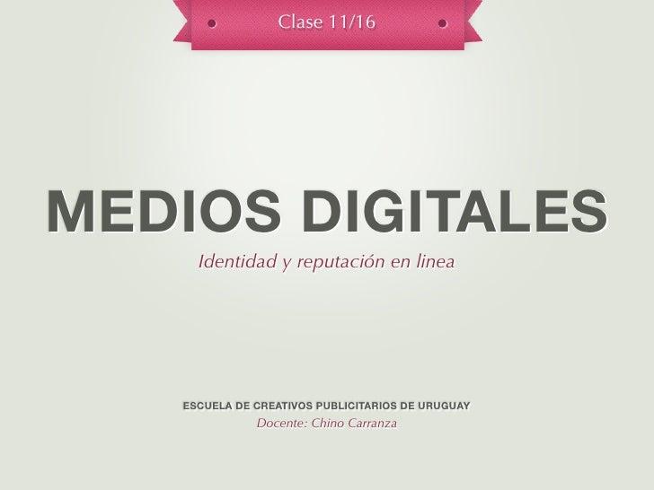 Clase 11/16MEDIOS DIGITALES     Identidad y reputación en linea   ESCUELA DE CREATIVOS PUBLICITARIOS DE URUGUAY           ...