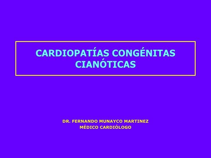 CARDIOPATÍAS CONGÉNITAS CIANÓTICAS DR. FERNANDO MUNAYCO MARTINEZ MÉDICO CARDIÓLOGO