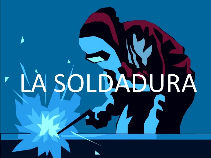 LA SOLDADURA