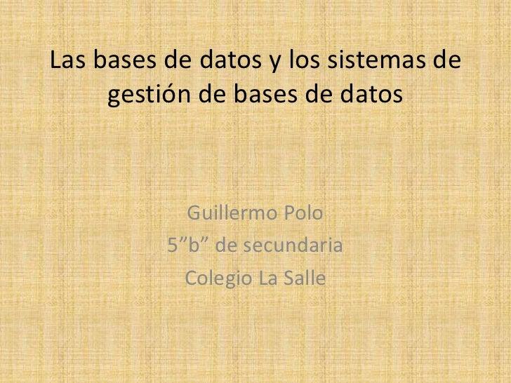 """Las bases de datos y los sistemas de     gestión de bases de datos            Guillermo Polo          5""""b"""" de secundaria  ..."""