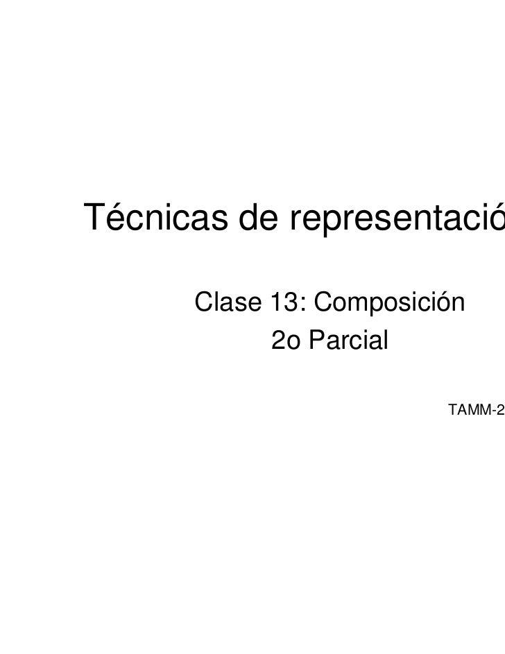 Técnicas de representación III      Clase 13: Composición            2o Parcial                         TAMM-24 febrero 2011