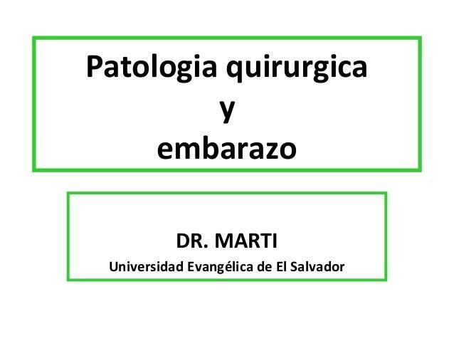 Patologia quirurgica         y     embarazo           DR. MARTI Universidad Evangélica de El Salvador