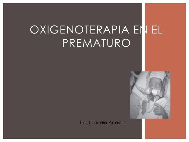 OXIGENOTERAPIA EN EL PREMATURO Lic. Claudia Acosta