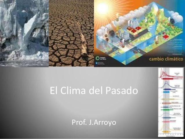 El Clima del Pasado Prof. J.Arroyo