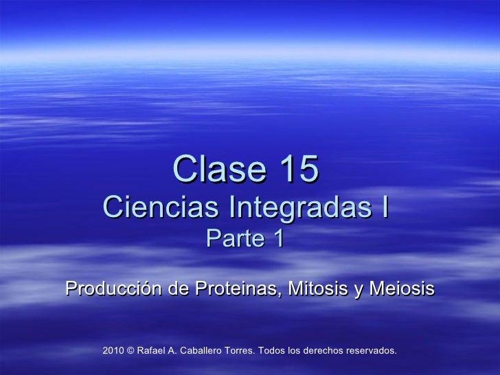 Clase 15 parte 1    proteinas, mitosis y meiosis para blog
