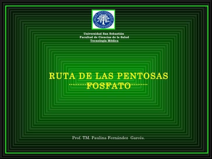 Universidad San Sebastián       Facultad de Ciencias de la Salud              Tecnología Médica     RUTA DE LAS PENTOSAS  ...