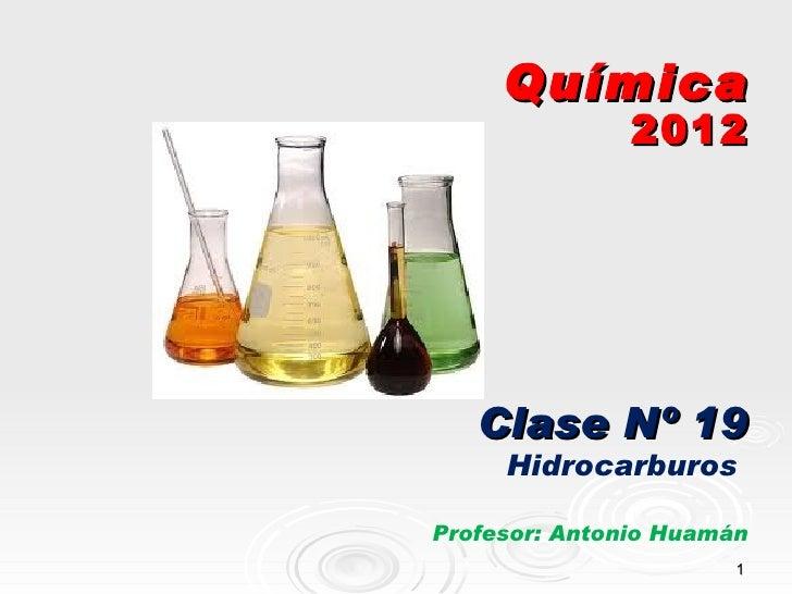 Química               2012   Clase Nº 19     HidrocarburosProfesor: Antonio Huamán                       1