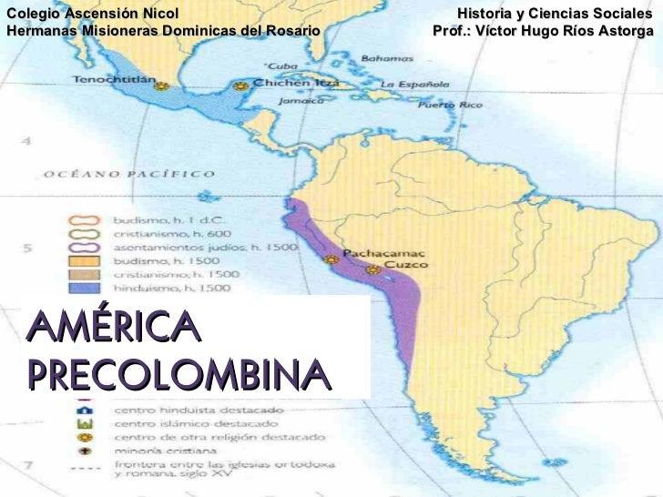 AMÉRICA  PRECOLOMBINA Colegio Ascensión Nicol   Historia y Ciencias Sociales Hermanas Misioneras Dominicas del Rosario   P...