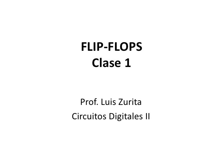 FLIP-FLOPSClase 1<br />Prof. Luis Zurita<br />Circuitos Digitales II<br />