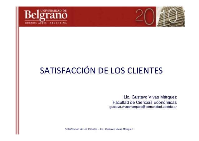 Satisfacción de los Clientes - Lic. Gustavo Vivas Marquez SATISFACCIÓN DE LOS CLIENTES Lic. Gustavo Vivas Márquez Facultad...