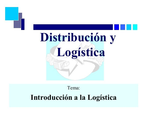 Distribución y Logística Tema: Introducción a la Logística