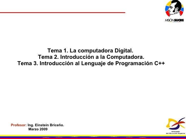 Tema 1. La computadora Digital.  Tema 2. Introducción a la Computadora. Tema 3. Introducción al Lenguaje de Programación C...