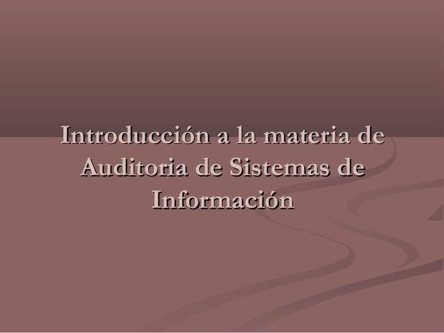 Introducción a la materia deIntroducción a la materia deAuditoria de Sistemas deAuditoria de Sistemas deInformaciónInforma...