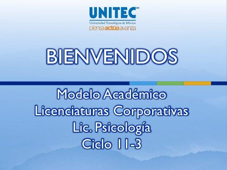 BIENVENIDOS    Modelo AcadémicoLicenciaturas Corporativas       Lic. Psicología         Ciclo 11-3