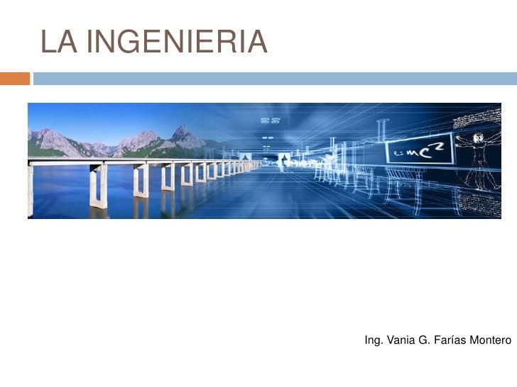LA INGENIERIA<br />Ing. Vania G. Farías Montero<br />