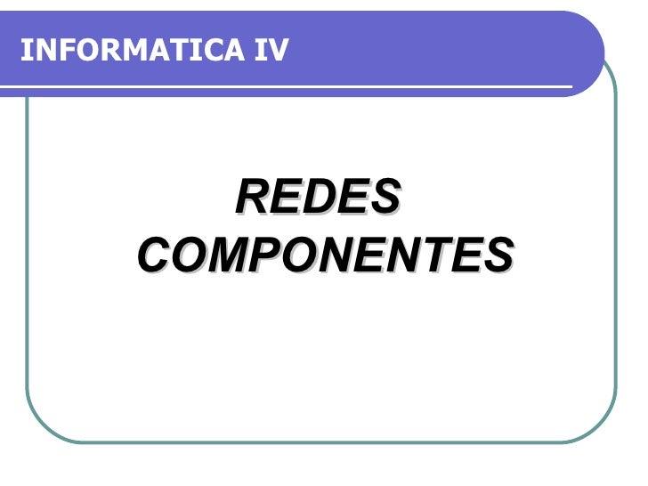 INFORMATICA IV REDES  COMPONENTES