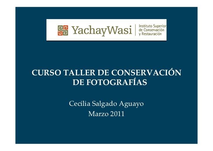 CURSO TALLER DE CONSERVACIÓN        DE FOTOGRAFÍAS       Cecilia Salgado Aguayo             Marzo 2011