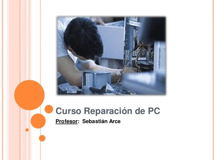 Curso Reparación de PCProfesor: Sebastián Arce