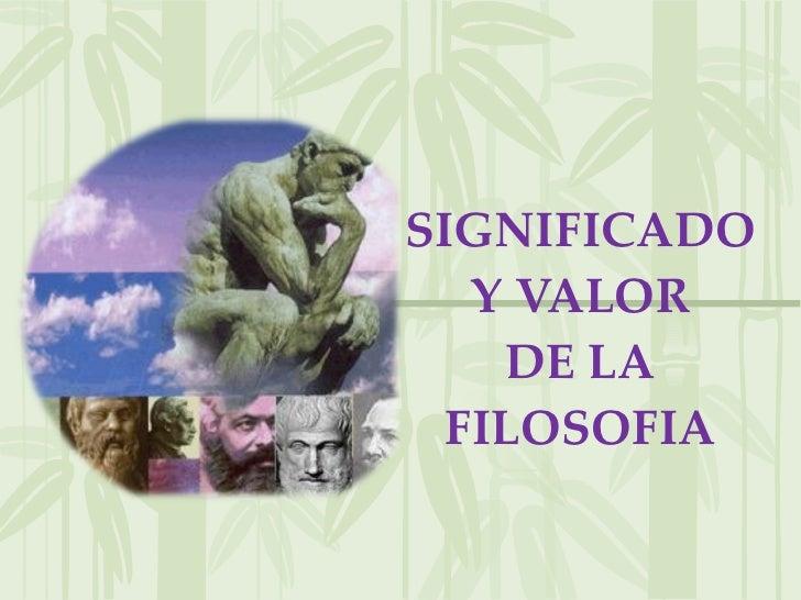 SIGNIFICADO Y VALOR DE LA FILOSOFIA