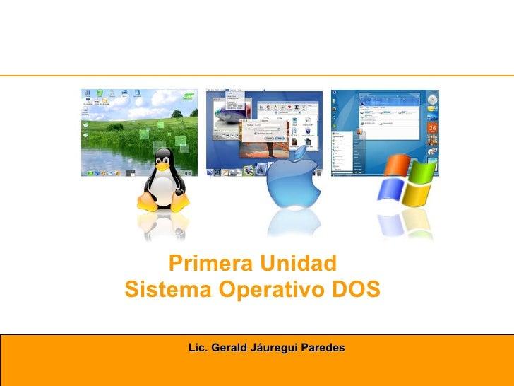 Primera Unidad Sistema Operativo DOS Lic. Gerald Jáuregui Paredes
