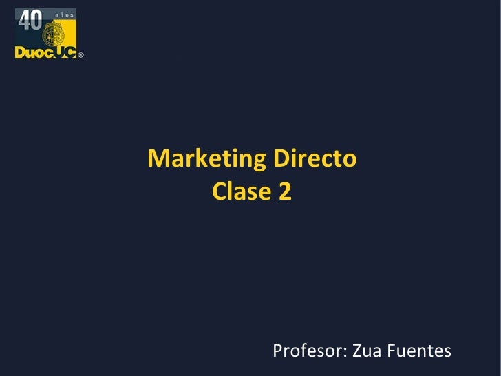 Marketing Directo Clase 2 Profesor: Zua Fuentes