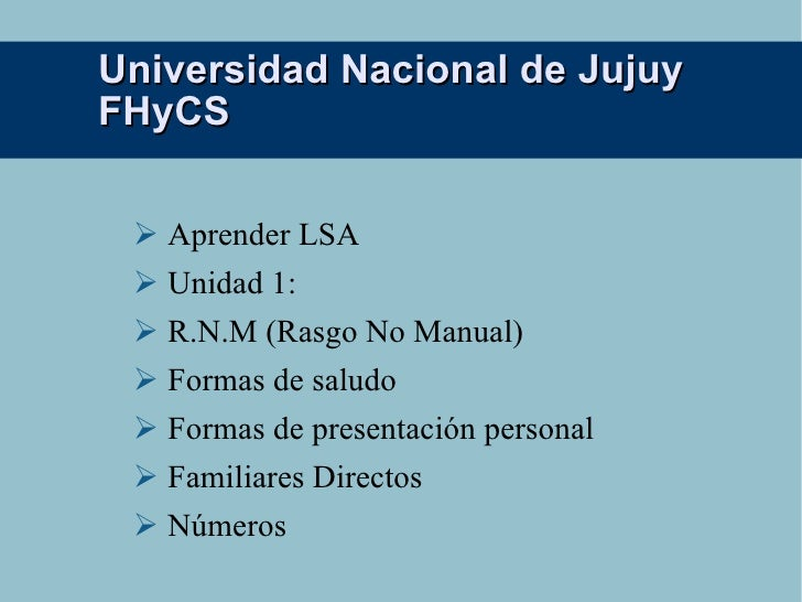 Universidad Nacional de Jujuy FHyCS <ul><li>Aprender LSA </li></ul><ul><li>Unidad 1: </li></ul><ul><li>R.N.M (Rasgo No Man...