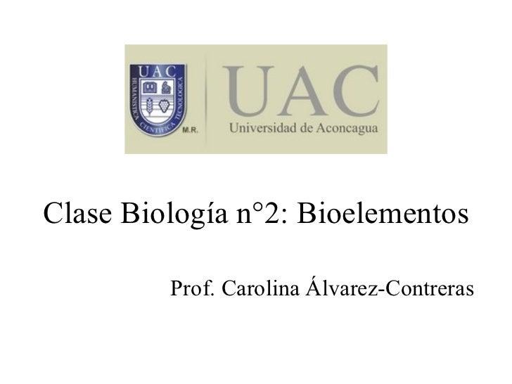 Clase Biología n°2: Bioelementos Prof. Carolina Álvarez-Contreras