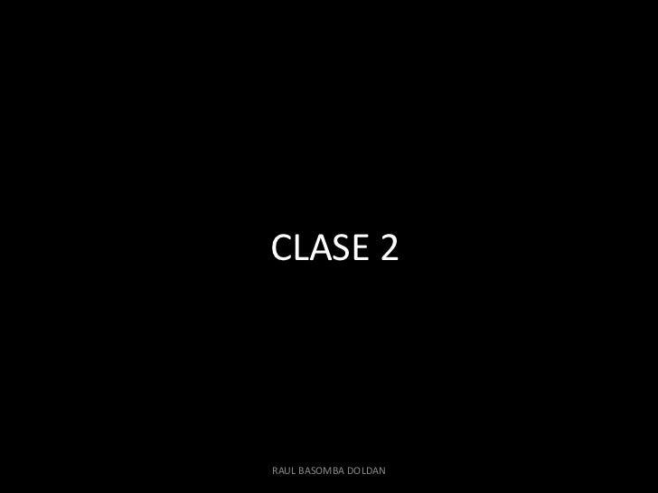 CLASE 2RAUL BASOMBA DOLDAN