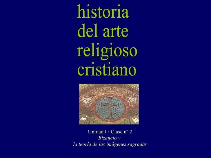 Unidad I / Clase nº 2             Bizancio yla teoría de las imágenes sagradas