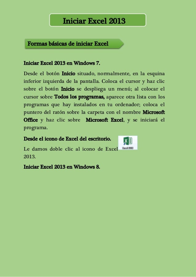 Iniciar Excel 2013  Formas básicas de iniciar Excel  2013.  Iniciar Excel 2013 en Windows 7.  Desde el botón Inicio situad...