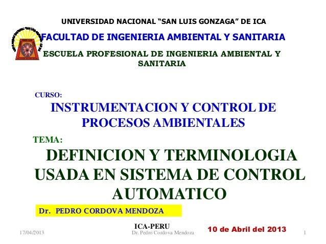 Dr. PEDRO CORDOVA MENDOZAICA-PERUCURSO:INSTRUMENTACION Y CONTROL DEPROCESOS AMBIENTALES10 de Abril del 2013TEMA:DEFINICION...