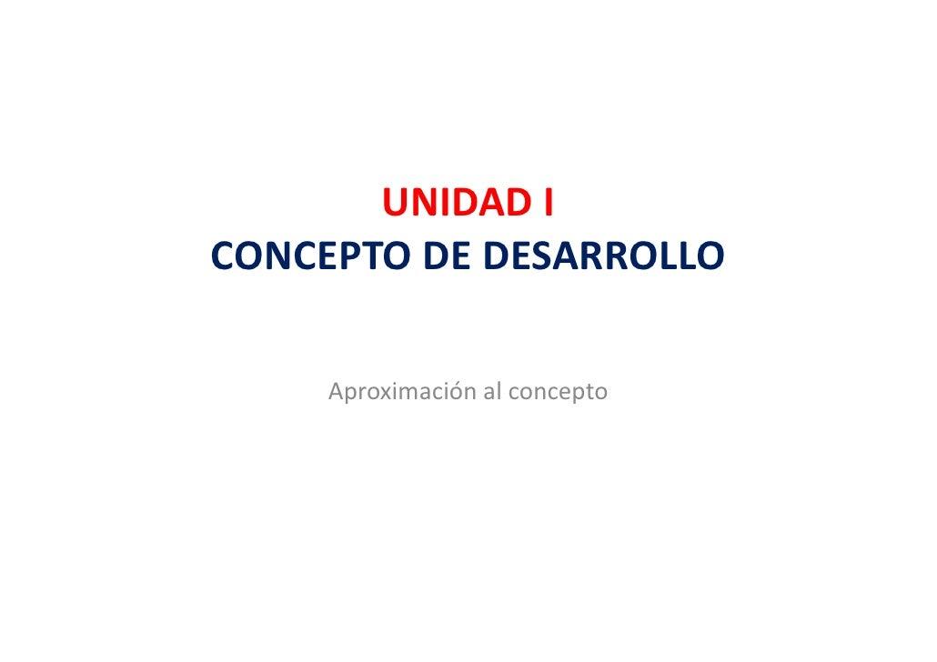 UNIDADI CONCEPTODEDESARROLLO CONCEPTO DE DESARROLLO       Aproximaciónalconcepto