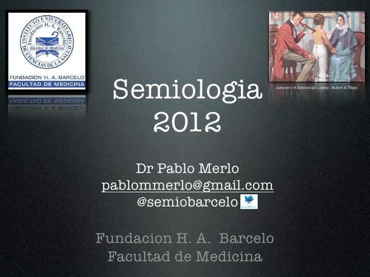 Semiologia              Laënnec y el Estetoscopio (1960) - Robert A. Thom    2012     Dr Pablo Merlopablommerlo@gmail.com ...