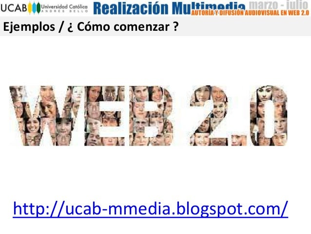 Ejemplos / ¿ Cómo comenzar ? http://ucab-mmedia.blogspot.com/