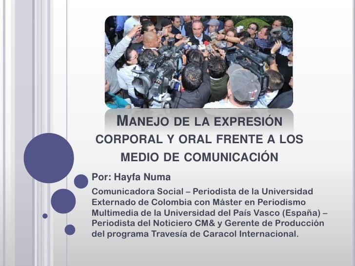 MANEJO DE LA EXPRESIÓNCORPORAL Y ORAL FRENTE A LOS      MEDIO DE COMUNICACIÓNPor: Hayfa NumaComunicadora Social – Periodis...
