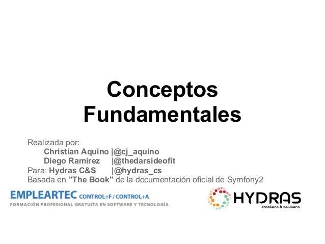 Conceptos Fundamentales Realizada por: Christian Aquino  @cj_aquino Diego Ramirez  @thedarsideofit Para: Hydras C&S  @hydr...