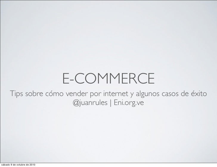 E-COMMERCE       Tips sobre cómo vender por internet y algunos casos de éxito                         @juanrules | Eni.org...