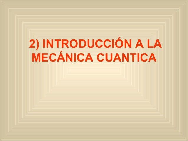 2) INTRODUCCIÓN A LA MECÁNICA CUANTICA