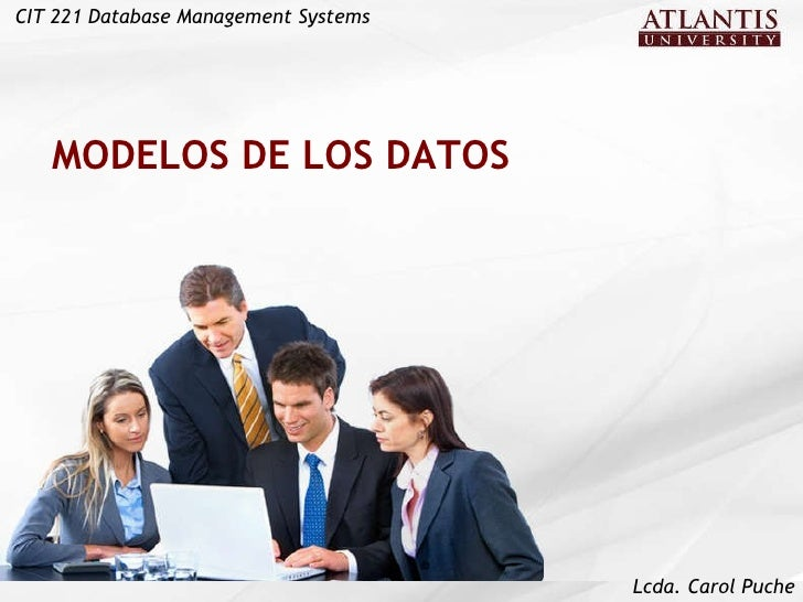 MODELOS DE LOS DATOS CIT 221 Database Management Systems Lcda. Carol Puche
