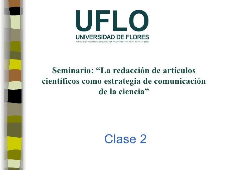 """Seminario: """"La redacción de artículos científicos como estrategia de comunicación de la ciencia"""" Clase 2"""