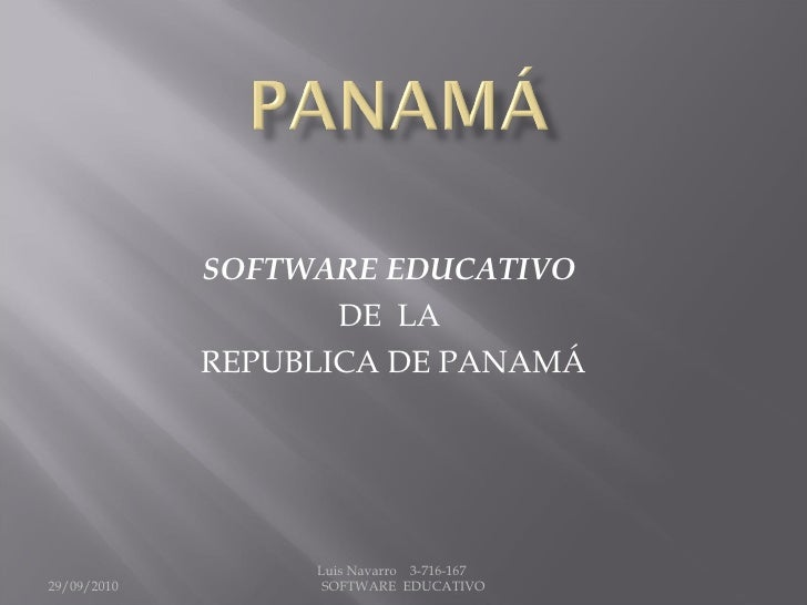 SOFTWARE EDUCATIVO   DE  LA  REPUBLICA DE PANAMÁ 29/09/2010 Luis Navarro  3-716-167  SOFTWARE  EDUCATIVO