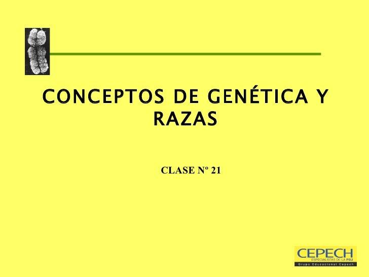 CONCEPTOS DE GENÉTICA Y RAZAS   CLASE Nº 21