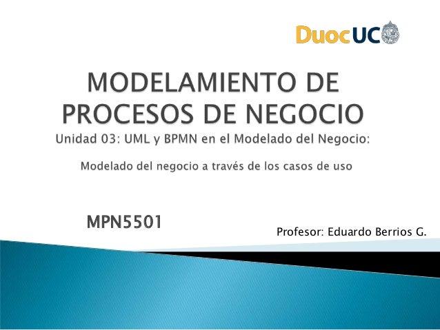 MPN5501 Profesor: Eduardo Berrios G.